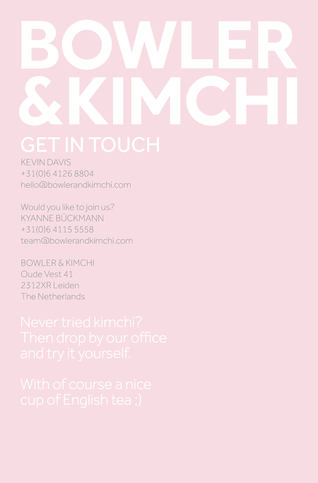 Contact Bowler and Kimchi. Get in touch.